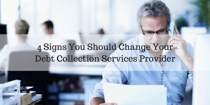 4 signs you need to change your debt collection service provider
