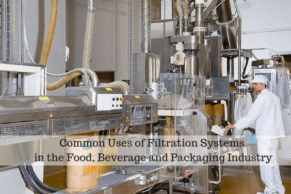 Common Uses of Filtration Systems in the Food, Beverage and Packaging Industry