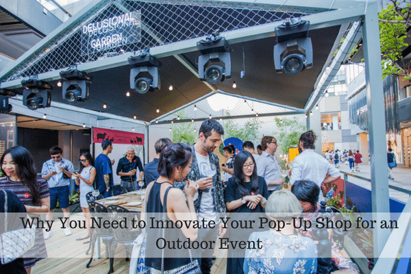 Why You Need to Innovate Your Pop-Up Shop for an Outdoor Event