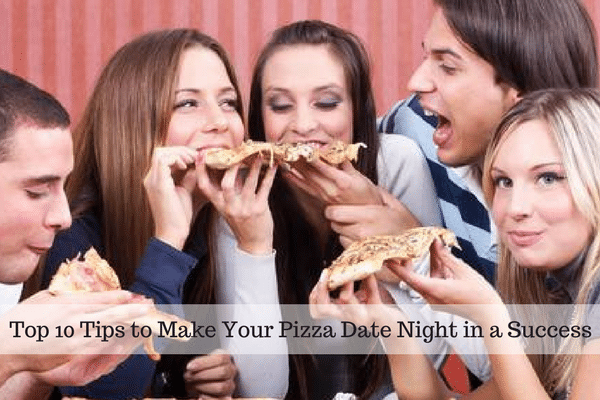 Top 10 Tips to Make Your Pizza Date Night in a Success
