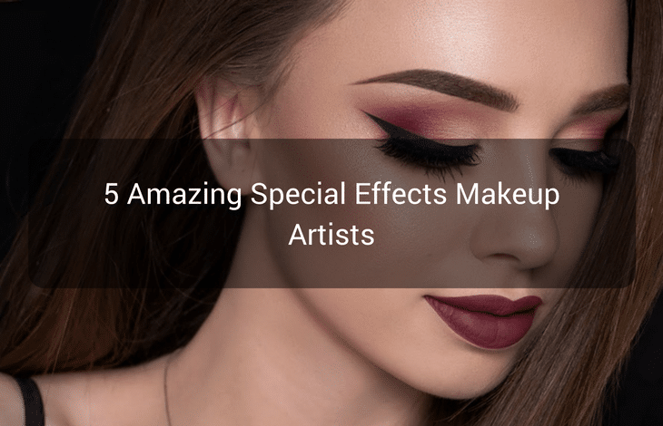 5 Amazing Special Effects Makeup Artists