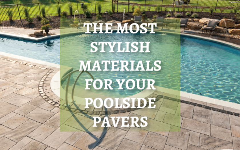 The Most Stylish Materials for Your Poolside Pavers