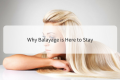 Why Balayage is Here to Stay