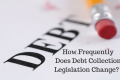 How Frequently Does Debt Collection Legislation Change