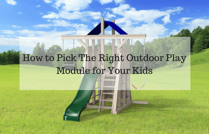 ow to pick the right ouutdoor play module for your kids