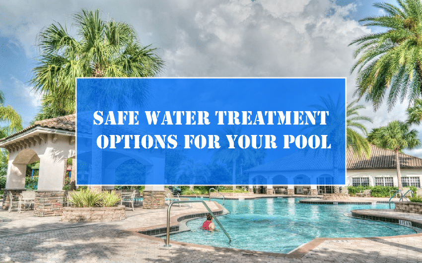SAFE WATER TREATMENT OPTIONS FOR YOUR POOL