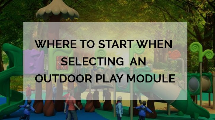 Where to Start When Selecting An Outdoor Play Module