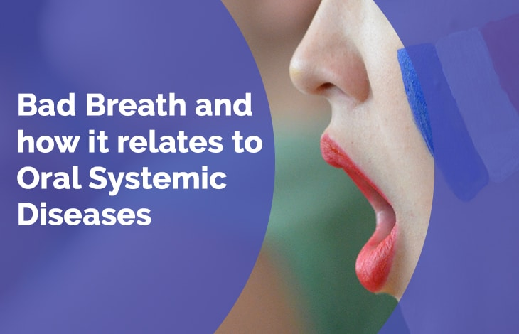 Bad Breath and how it relates to Oral Systemic Diseases