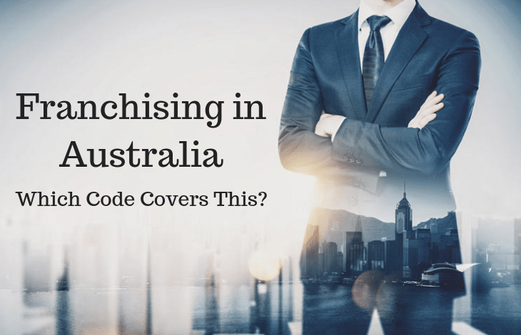 Franchising in Australia – Which Code Covers This_