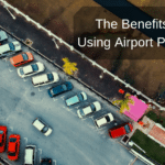 The Benefits of Using Airport Parking