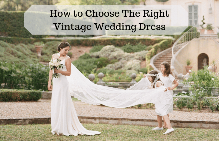 How to Choose The Right Vintage Wedding Dress