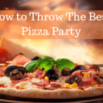 How to Throw The Best Pizza Party