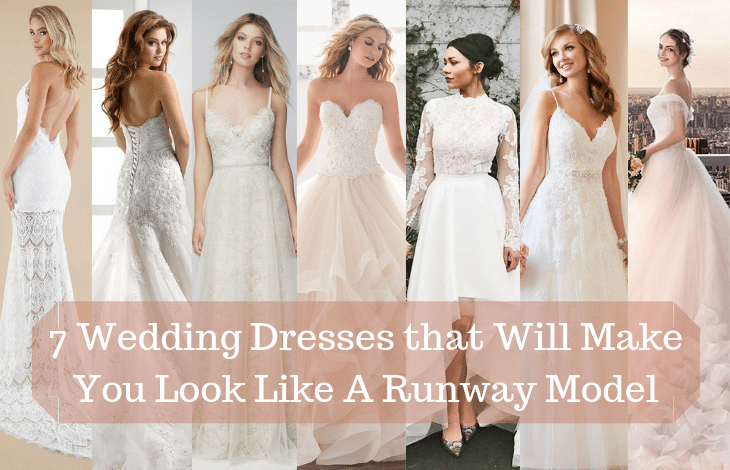 7 Wedding Dresses that Will Make You Look Like A Runway Model