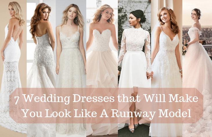 7 Wedding Dresses that Will Make You Look Like A Runway Model